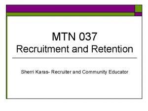 MTN 037 Recruitment and Retention Sherri Karas Recruiter