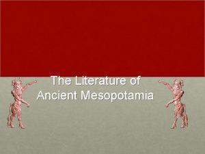 The Literature of Ancient Mesopotamia Mesopotamia The land