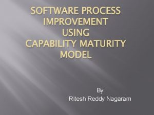 SOFTWARE PROCESS IMPROVEMENT USING CAPABILITY MATURITY MODEL By