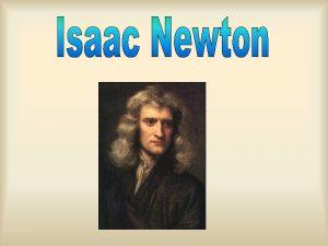 Isaac Newton angielski fizyk matematyk astronom filozof historyk