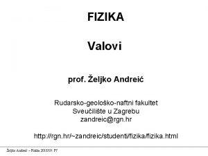 FIZIKA Valovi prof eljko Andrei Rudarskogeolokonaftni fakultet Sveuilite