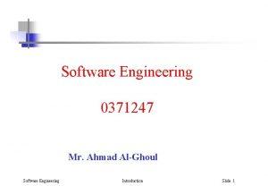 Software Engineering 0371247 Mr Ahmad AlGhoul Software Engineering