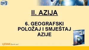 II AZIJA 6 GEOGRAFSKI POLOAJ I SMJETAJ AZIJE