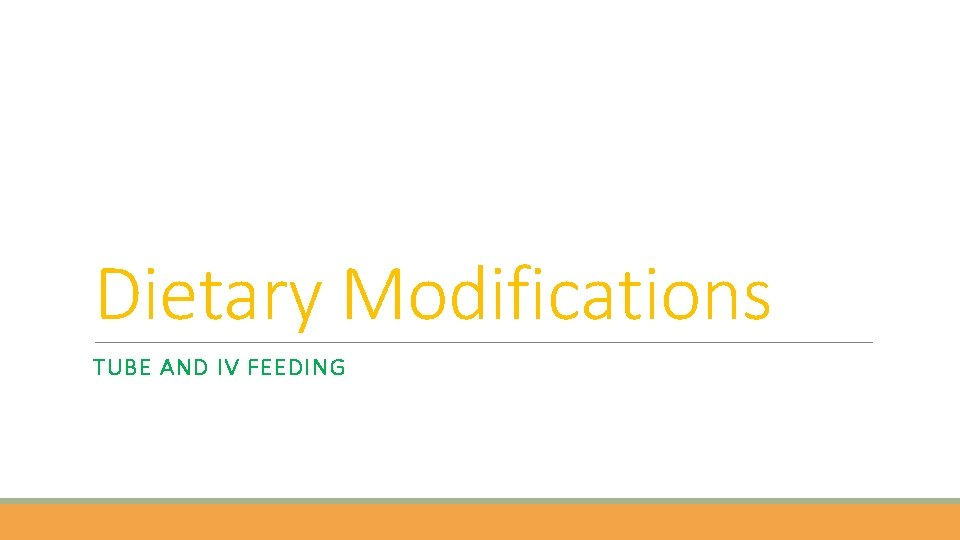 Dietary Modifications TUBE AND IV FEEDING Dietary Modifications