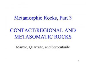 Metamorphic Rocks Part 3 CONTACTREGIONAL AND METASOMATIC ROCKS