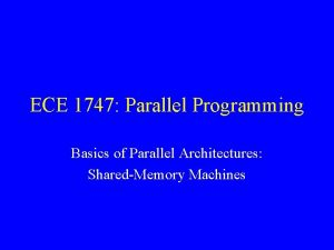 ECE 1747 Parallel Programming Basics of Parallel Architectures