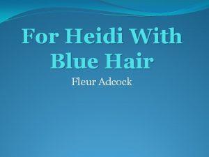 For Heidi With Blue Hair Fleur Adcock For