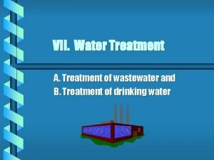 VII Water Treatment A Treatment of wastewater and