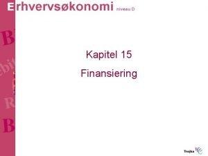 Kapitel 15 Finansiering Kap 15 Finansiering Indhold Langfristet
