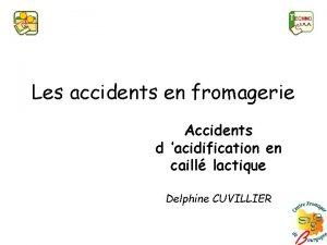 Les accidents en fromagerie Accidents d acidification en