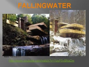 FALLINGWATER Source Wrighthouse 2011 Source Onlineartcentre 2012 http