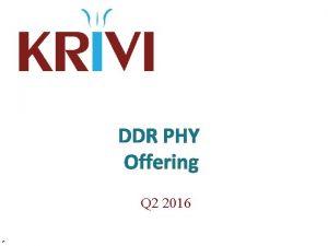 DDR PHY Offering Q 2 2016 v 5