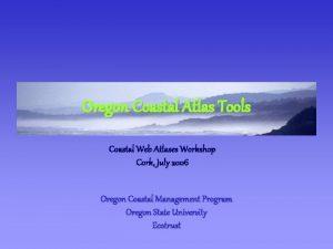 Oregon Coastal Atlas Tools Coastal Web Atlases Workshop