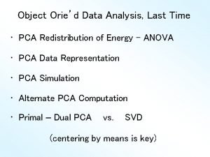 Object Oried Data Analysis Last Time PCA Redistribution