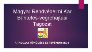 Magyar Rendvdelmi Kar Bntetsvgrehajtsi Tagozat A TAGOZAT MKDSE