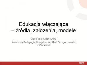 Edukacja wczajca rda zaoenia modele Agnieszka Olechowska Akademia