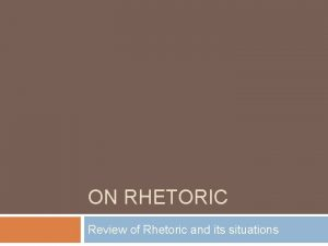 ON RHETORIC Review of Rhetoric and its situations