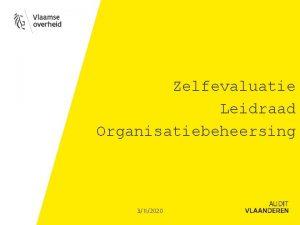 Zelfevaluatie Leidraad Organisatiebeheersing 3112020 Agenda I Audit Vlaanderen