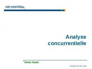 Analyse concurrentielle Olivier Gerb Copyright 2009 Olivier Gerb