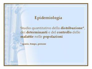 Epidemiologia Studio quantitativo della distribuzione dei determinanti e