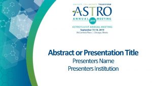 Abstract or Presentation Title Presenters Name Presenters Institution
