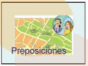 Preposiciones Qu es una preposicin Una preposicin es