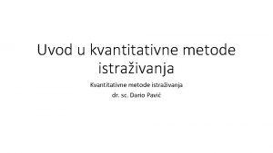 Uvod u kvantitativne metode istraivanja Kvantitativne metode istraivanja