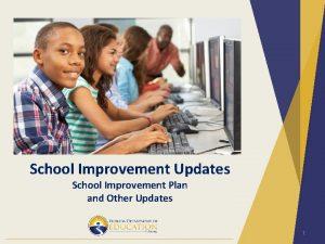 School Improvement Updates School Improvement Plan and Other