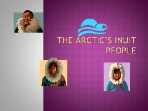 Inuit which simply means The People in their
