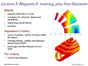 Lecture 3 Magnets training plus fine filaments Magnets
