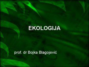 EKOLOGIJA prof dr Bojka Blagojevi Definicija i predmet