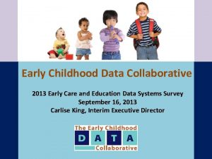 Early Childhood Data Collaborative 2013 Early Care and