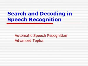 Search and Decoding in Speech Recognition Automatic Speech