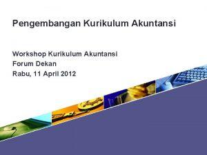 Pengembangan Kurikulum Akuntansi Workshop Kurikulum Akuntansi Forum Dekan