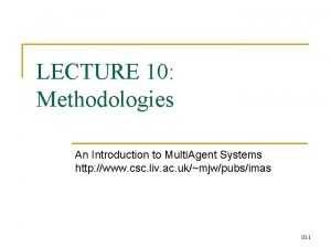 LECTURE 10 Methodologies An Introduction to Multi Agent