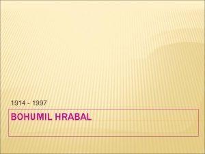 1914 1997 BOHUMIL HRABAL IVOT BOHUMILA HRABALA Narodil
