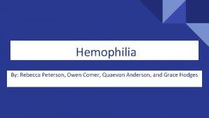 Hemophilia By Rebecca Peterson Owen Comer Quaevon Anderson