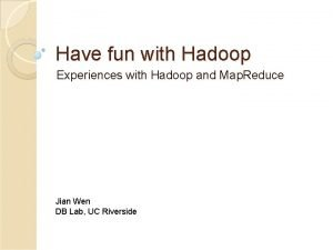 Have fun with Hadoop Experiences with Hadoop and