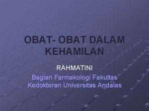 OBAT OBAT DALAM KEHAMILAN RAHMATINI Bagian Farmakologi Fakultas