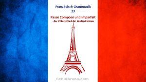 Franzsisch Grammatik 13 Pass Compos und Imparfait der