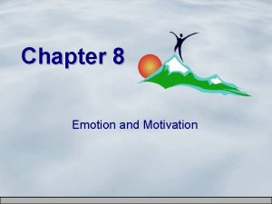 Chapter 8 Emotion and Motivation What Is Emotion