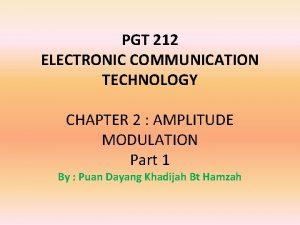 PGT 212 ELECTRONIC COMMUNICATION TECHNOLOGY CHAPTER 2 AMPLITUDE