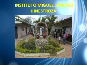 INSTITUTO MIGUEL SNCHEZ HINESTROZA Instituto Miguel Snchez Hinestroza