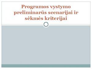 Programos vystymo preliminars scenarijai ir skms kriterijai Kodl