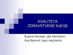 KVALITETA ZDRAVSTVENE NJEGE Suzana Novosel dipl med techn