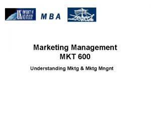 Marketing Management MKT 600 Understanding Mktg Mktg Mngnt