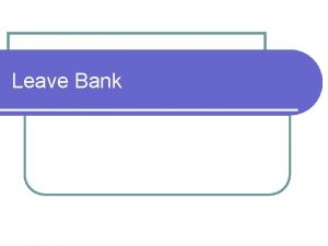 Leave Bank Submitting a Leave Bank Request l