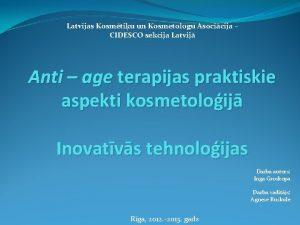 Latvijas Kosmtiu un Kosmetologu Asocicija CIDESCO sekcija Latvij