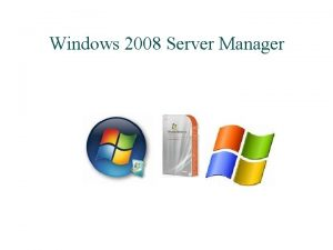 Windows 2008 Server Manager Server Manager Gives ability