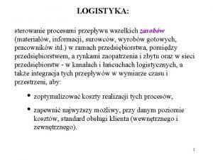 LOGISTYKA sterowanie procesami przepywu wszelkich zasobw materiaw informacji